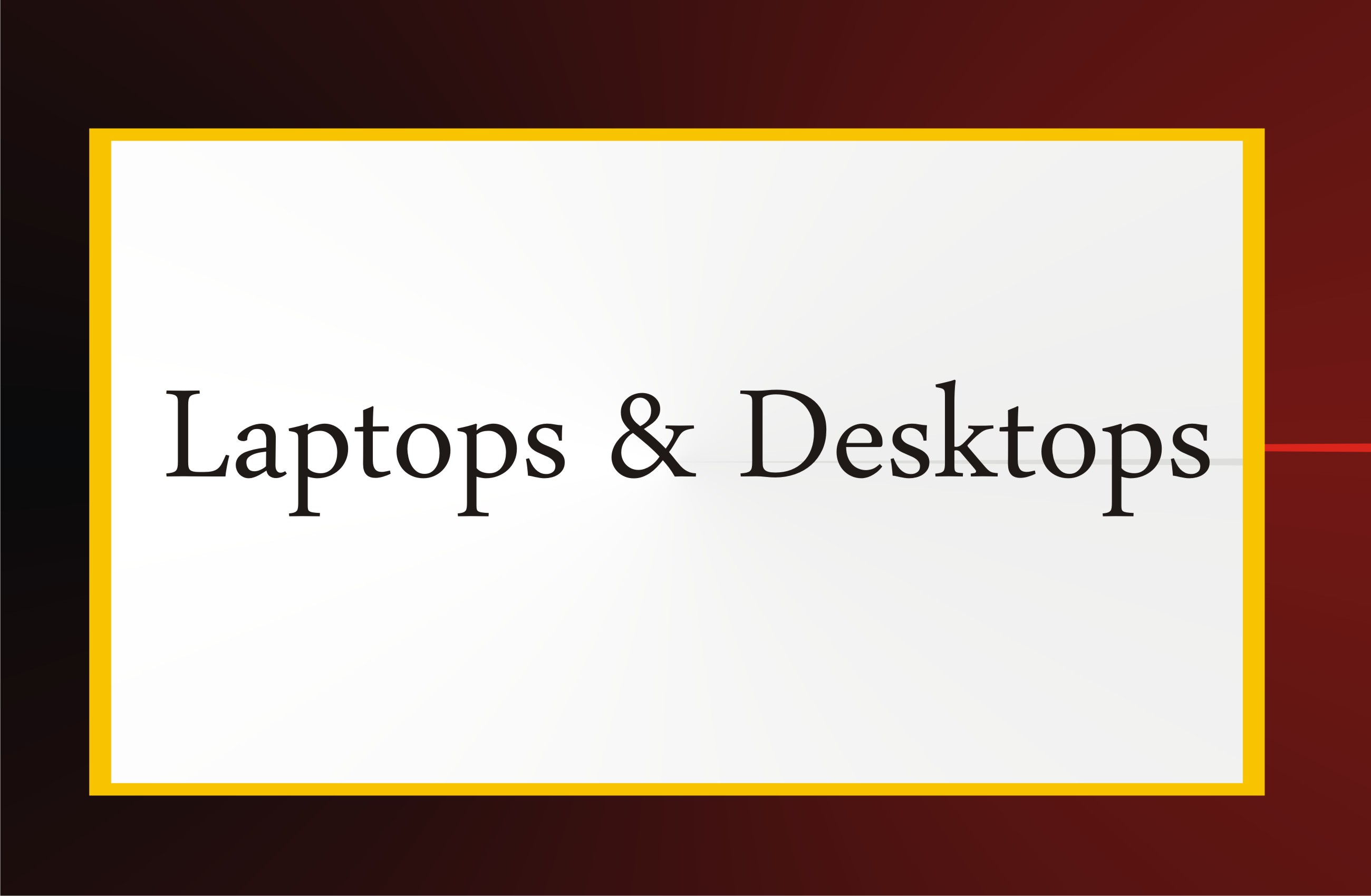 Laptop & Desktops