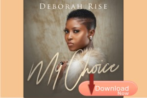 Deborah Rise My Choice Download